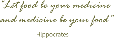 let food be your medicine and medicine be your food -- Hippokrates --